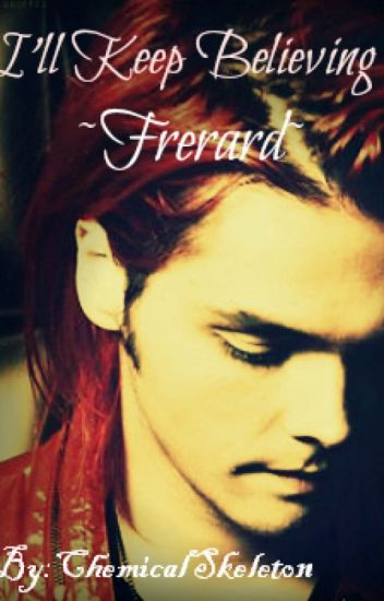 I'll Keep Believing:Frerard:~Sequel to Born To Lose~