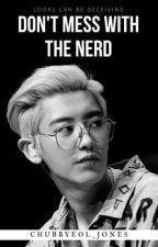 DON'T MESS WITH THE NERD  by chubbyeol_jones
