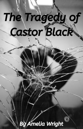 The Tragedy of Castor Black by writerameliawright