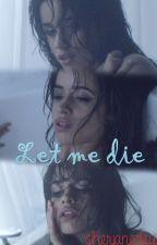 Let Me Die |Harry Styles y Tu| Terminada[Editando] by Cherjanedey
