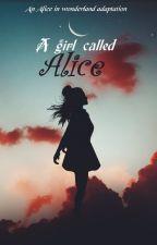 A Girl Called Alice: A Modern Alice in Wonderland Adaptation by xFaeryx