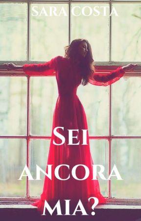 SEI ANCORA MIA?  by Sara99Costa