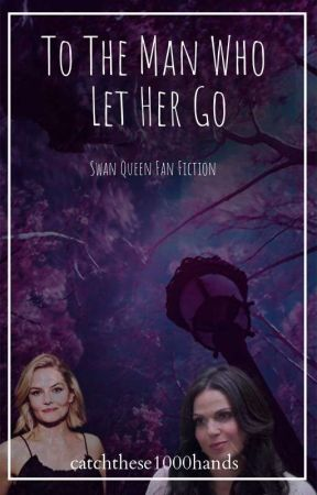 To The Man Who Let Her Go by CatchThese1000Hands