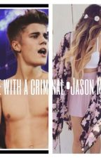 Fell In love with a criminal •Jason McCan• by xwcxx123