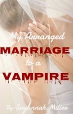 My Arranged Marriage to a Vampire by Savannah_M_Miller