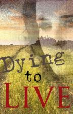 Dying to Live by losavola