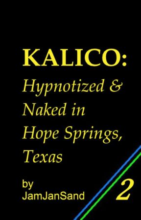 Kalico 2: Hypnotized & Naked in Hope Springs by JamJanSand