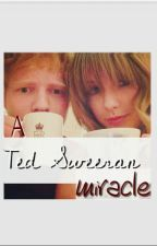 A Ted Sweeran Miracle by taylenah