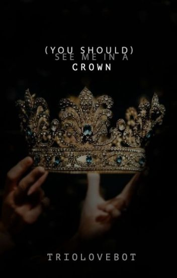 (you should) see me in a crown