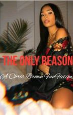 The Only Reason (Chris Brown FF) by DamnBreezy