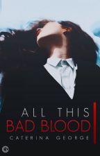 All This Bad Blood   c.s. by violadavis