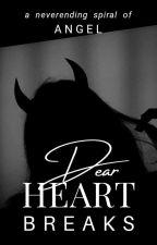 Dear Heartbreaks by ragoraaa_