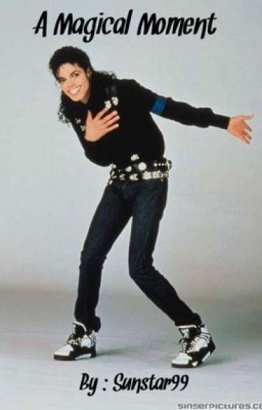 A Magical Moment[A Michael Jackson Fanfiction]