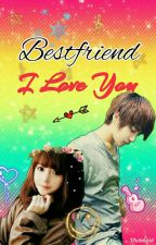 BESTFRIEND I LOVE YOU - under revision . by imeunmirina
