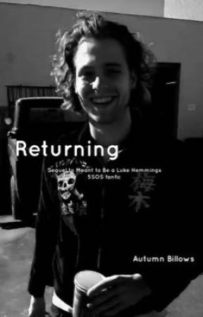 Returning... sequel to Meant to be Luke Hemmings, 5SOS fan fiction  by Pentatonix21