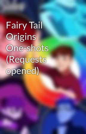 Fairy Tail Origins One-shots (Requests opened) by mainshipper098