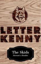 The Skids (Stewart x reader) LETTERKENNY by maiaroha