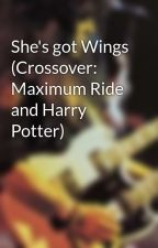 She's got Wings (Crossover: Maximum Ride and Harry Potter) by Viralwolf02