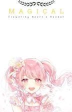 Magical (Flowering heart x Reader) by IcantStop_Twinkling