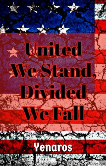 United We Stand, Divided We Fall