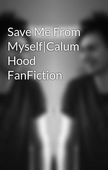 Save Me From Myself|Calum Hood FanFiction