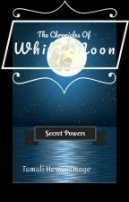 The Chronicles Of White Moon # Book 1 by tamalihewagamage