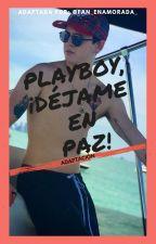 Playboy, ¡Déjame en paz! //CV Y TU//ⒶⒹⒶⓅⓉⒶⒹⒶ by Fan_Enamorada_