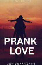 Prank Love(COMPLETED) by JohnOfBlazer
