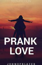 Prank Love(COMPLETED) by JohnOfBlazer