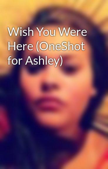 Wish You Were Here (OneShot for Ashley) by WordLifeCena