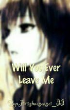 Will you ever leave me (modern Deidara love story) by Jirishnesensei_33