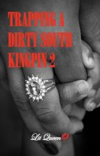 Trapping A Dirty South KINGPIN 2 by litqueen2004