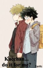 Kacchan.. do it for me? by Hahalollellul