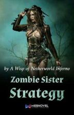 Zombie Sister Strategy (Book 1) by AbsoluteNumber_01
