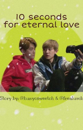 10 seconds for eternal love • CHANBAEK by hunyosweetoh