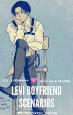 Levi Boyfriend Scenarios [Levi X Seme Male Reader] by The_Perverted_Writer