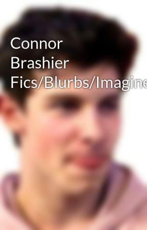 Connor Brashier Fics/Blurbs/Imagines by softboyshawn