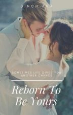Reborn to be Yours (COMPLETED) by cherryblossom23_