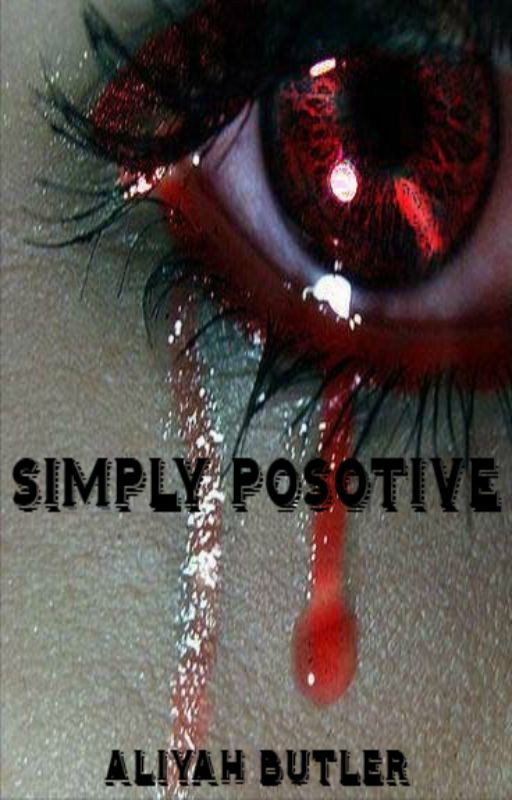 Simply Positive ( Tale of A HIV Positive Man ) by HersheyKandii97