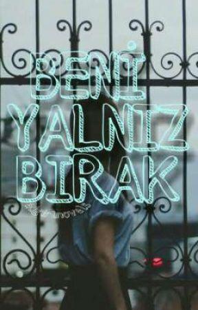 BENİ YALNIZ BIRAK  by badgirlnovels