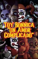 """Toy Bonnica """"Un Amor Complicado"""" #3 by AnnieLokis10"""
