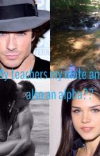 My Teachers My Mate and He's Also an Alpha?! by BooBear188