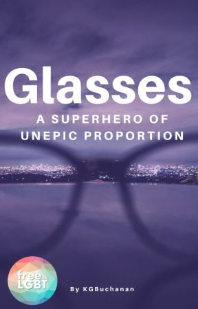 Glasses: A Superhero of Unepic Proportion by KGBuchanan