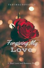 Forgiving My Love (Book II) by fahimachougule