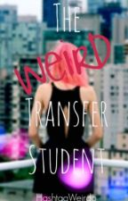 The Weird Transfer Student (Completed) by Hashtag_Weirdo