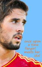 Once upon a time fangirl meets her idol. ~*~ an Isco Alarcon Fan Fiction by davidvilla