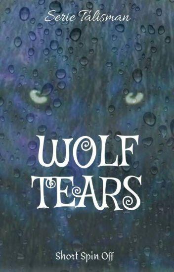 Wolf Tears *Serie Talisman* -Short Spin Off-