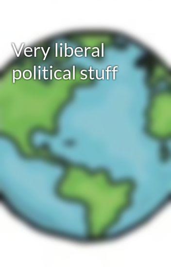 Very liberal political stuff