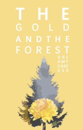 The Gold and the Forest by DreamyCakesss