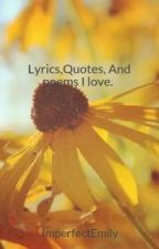 Lyrics,Quotes, songs,And poems I love. by ImperfectEmily